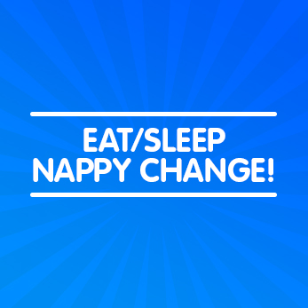 Eat, sleep, nappy change